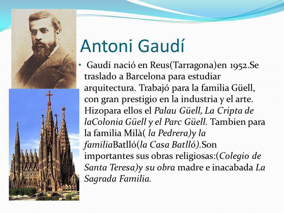 Antoni Gaudí Gaudí nació en Reus(Tarragona)en 1952.Se traslado a Barcelona para estudiar arquitectura. Trabajó para la familia Güell, con gran prestig