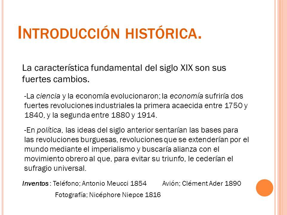 I NTRODUCCIÓN HISTÓRICA. La característica fundamental del siglo XIX son sus fuertes cambios. -La ciencia y la economía evolucionaron; la economía suf
