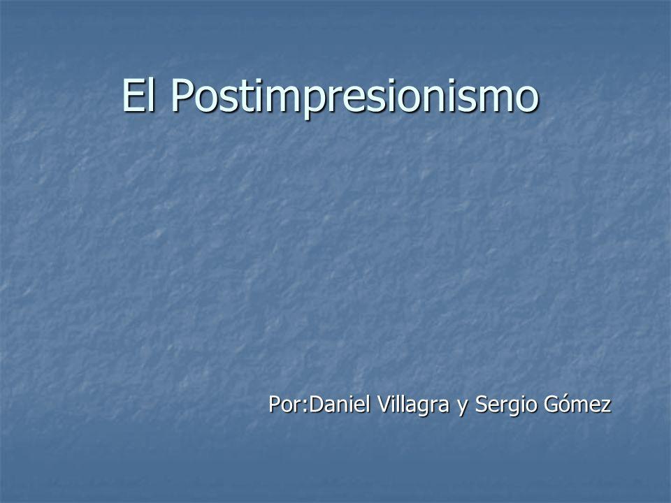 El Postimpresionismo Por:Daniel Villagra y Sergio Gómez