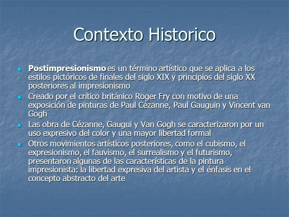 Contexto Historico Postimpresionismo es un término artístico que se aplica a los estilos pictóricos de finales del siglo XIX y principios del siglo XX