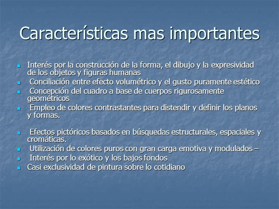Características mas importantes Interés por la construcción de la forma, el dibujo y la expresividad de los objetos y figuras humanas Interés por la c
