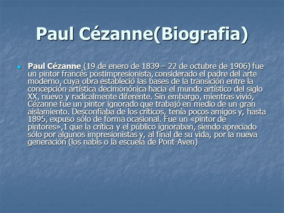 Paul Cézanne(Biografia) Paul Cézanne (19 de enero de 1839 – 22 de octubre de 1906) fue un pintor francés postimpresionista, considerado el padre del a
