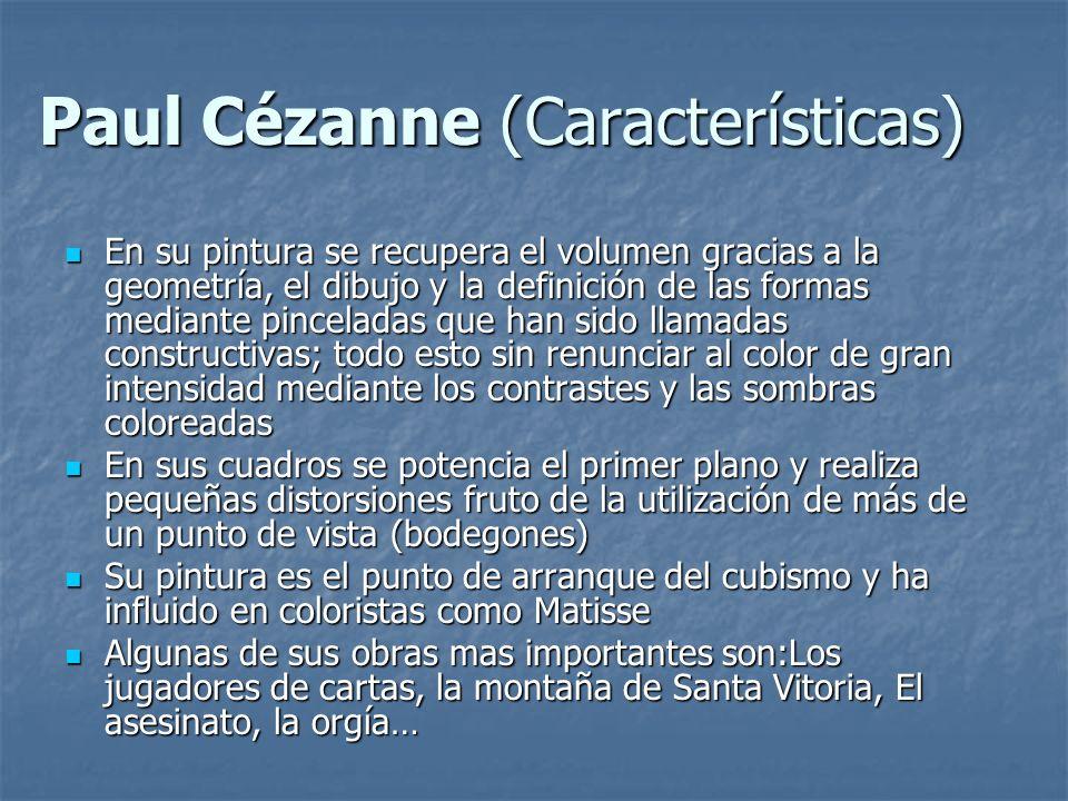 Paul Cézanne (Características) En su pintura se recupera el volumen gracias a la geometría, el dibujo y la definición de las formas mediante pincelada