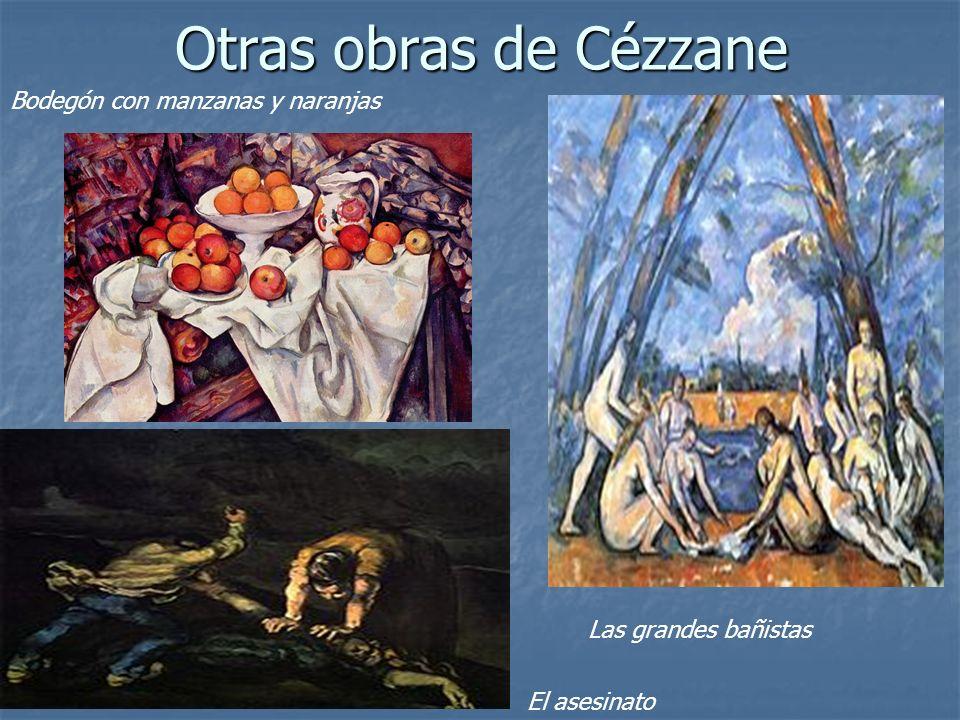 Otras obras de Cézzane Bodegón con manzanas y naranjas Las grandes bañistas El asesinato
