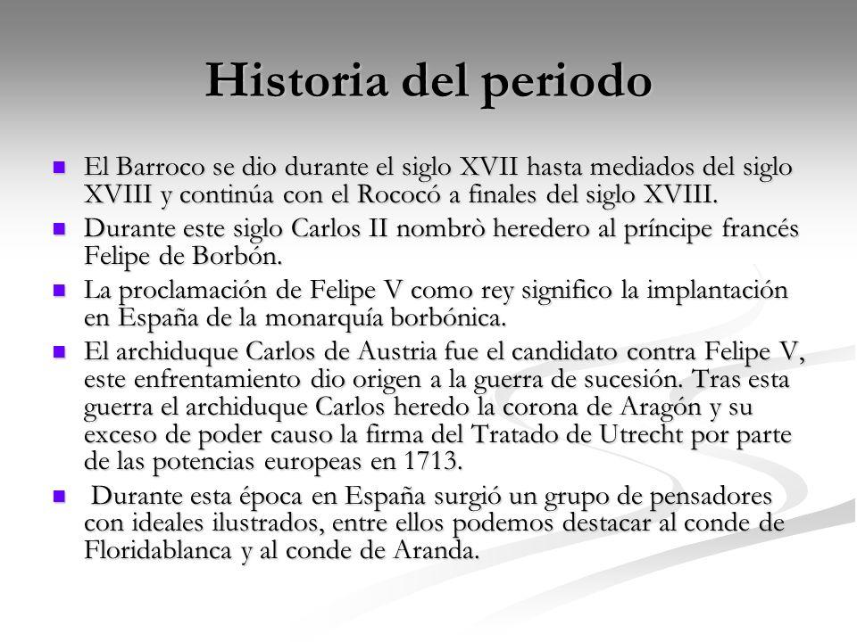 Historia del periodo El Barroco se dio durante el siglo XVII hasta mediados del siglo XVIII y continúa con el Rococó a finales del siglo XVIII. El Bar