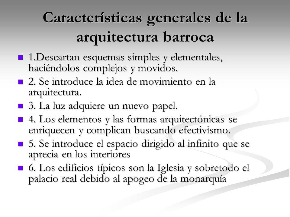 Características generales de la arquitectura barroca 1.Descartan esquemas simples y elementales, haciéndolos complejos y movidos. 1.Descartan esquemas