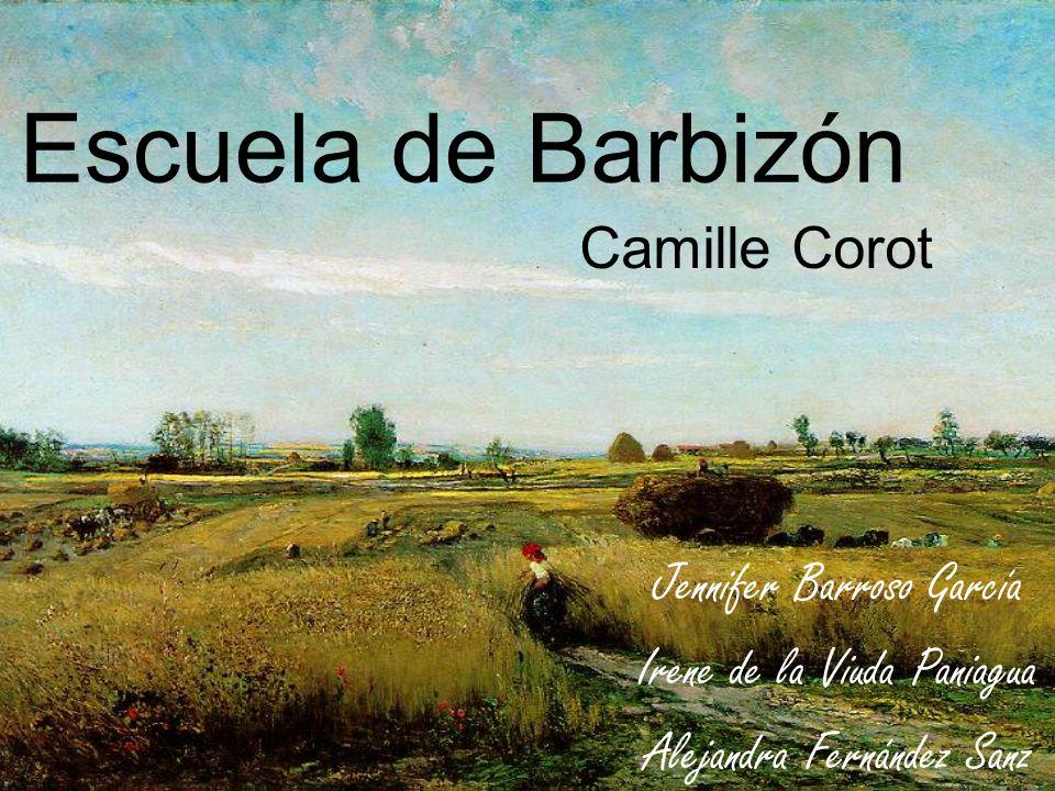 Escuela de Barbizón Jennifer Barroso García Irene de la Viuda Paniagua Alejandra Fernández Sanz Camille Corot