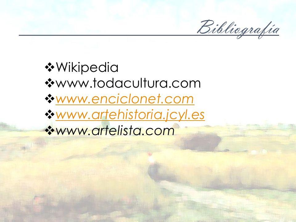 Bibliografía Wikipedia www.todacultura.com www.enciclonet.com www.artehistoria.jcyl.es www.artelista.com