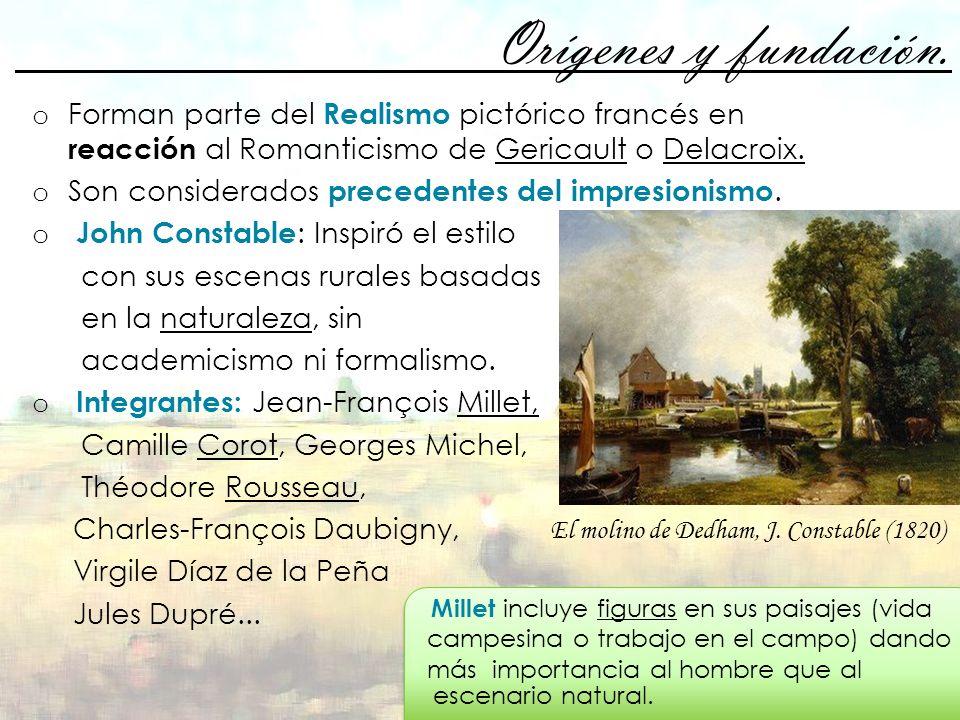 Orígenes y fundación. o Forman parte del Realismo pictórico francés en reacción al Romanticismo de Gericault o Delacroix. o Son considerados precedent