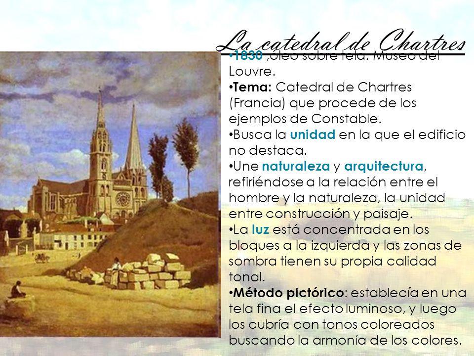 La catedral de Chartres 1830,óleo sobre tela. Museo del Louvre. Tema: Catedral de Chartres (Francia) que procede de los ejemplos de Constable. Busca l