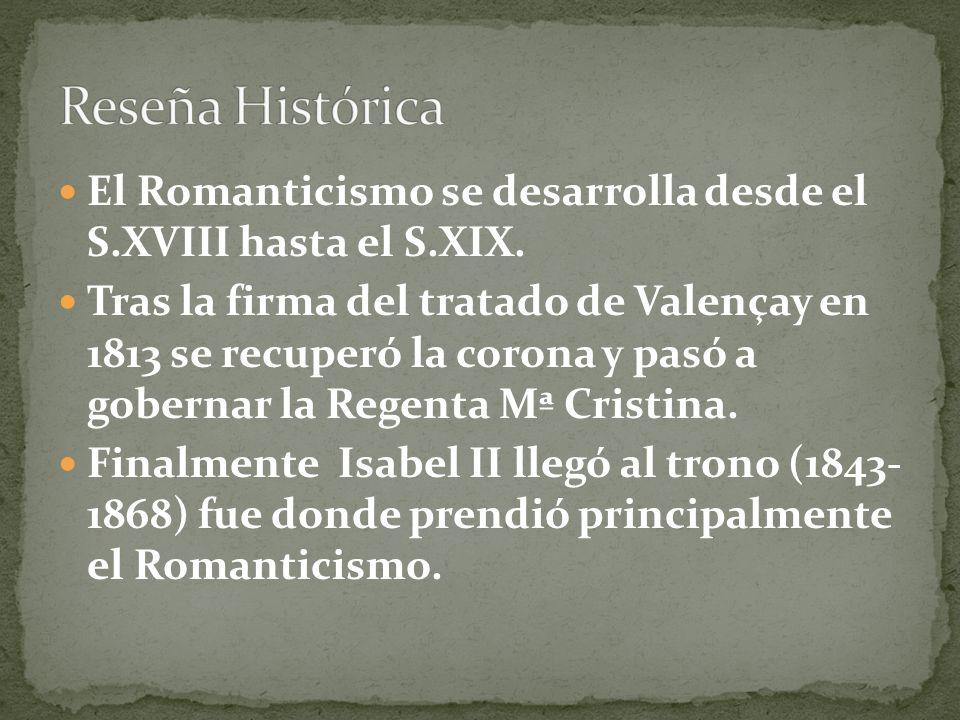 El Romanticismo se desarrolla desde el S.XVIII hasta el S.XIX. Tras la firma del tratado de Valençay en 1813 se recuperó la corona y pasó a gobernar l