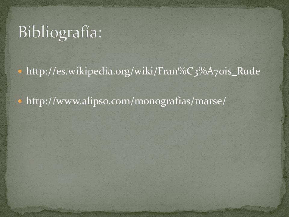 http://es.wikipedia.org/wiki/Fran%C3%A7ois_Rude http://www.alipso.com/monografias/marse/
