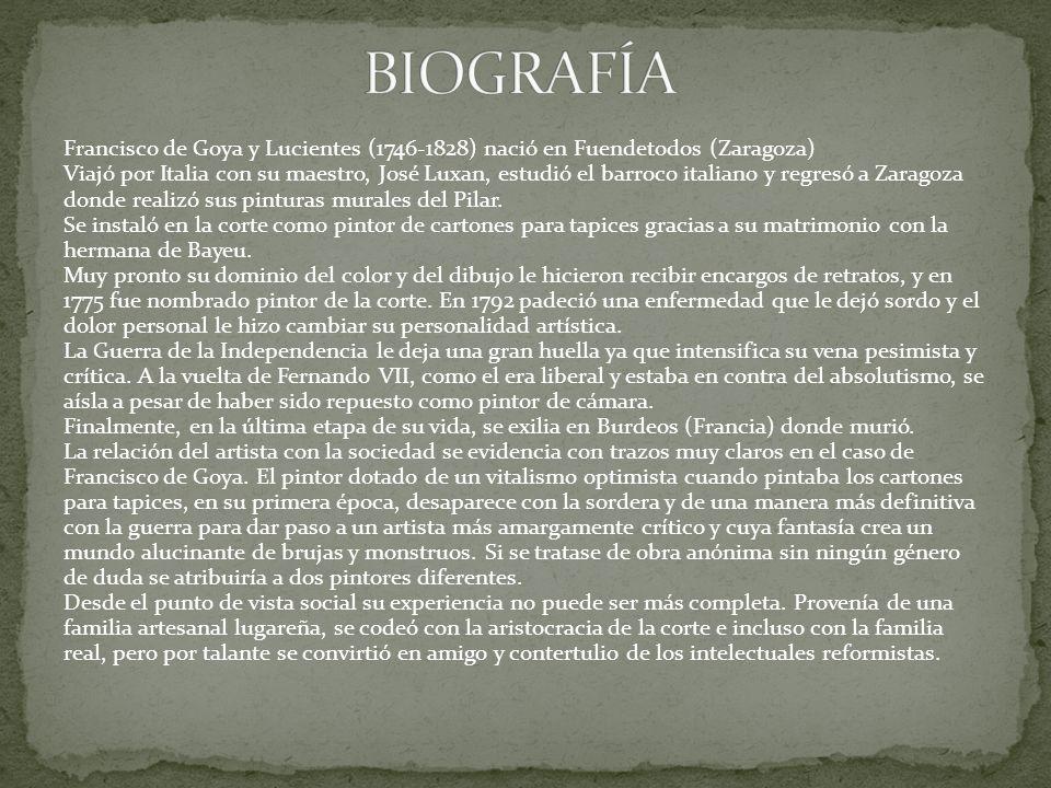 Francisco de Goya y Lucientes (1746-1828) nació en Fuendetodos (Zaragoza) Viajó por Italia con su maestro, José Luxan, estudió el barroco italiano y r