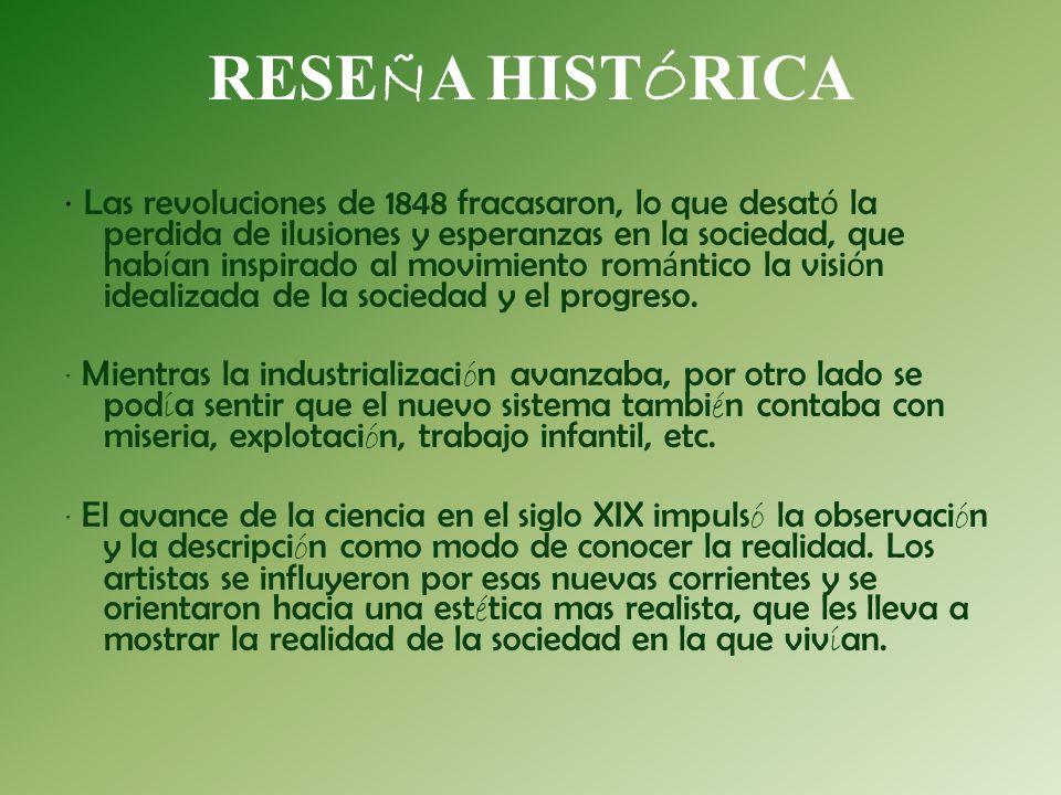 RESE Ñ A HIST Ó RICA · Las revoluciones de 1848 fracasaron, lo que desat ó la perdida de ilusiones y esperanzas en la sociedad, que hab í an inspirado