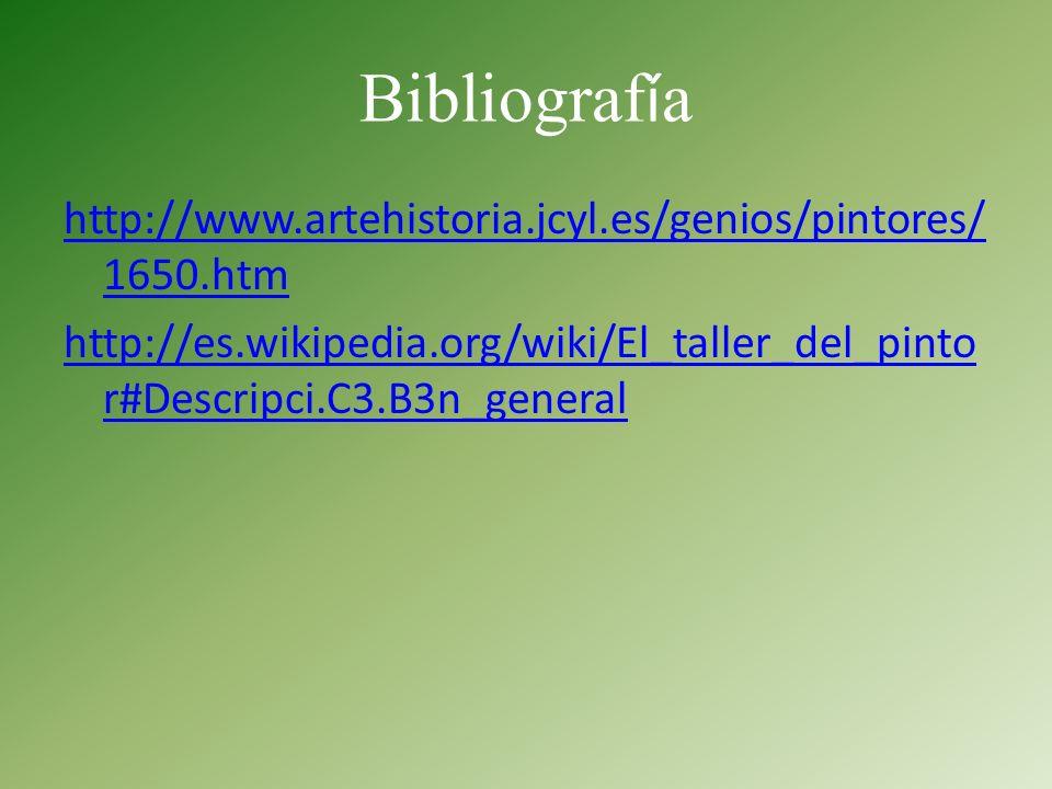 Bibliograf í a http://www.artehistoria.jcyl.es/genios/pintores/ 1650.htm http://es.wikipedia.org/wiki/El_taller_del_pinto r#Descripci.C3.B3n_general