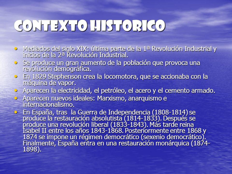 CONTEXTO HISTORICO Mediados del siglo XIX: última parte de la 1ª Revolución Industrial y inicios de la 2ª Revolución Industrial. Mediados del siglo XI
