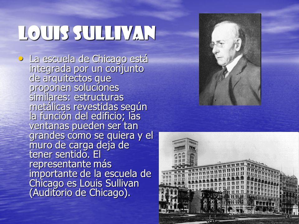 Louis sullivan La escuela de Chicago está integrada por un conjunto de arquitectos que proponen soluciones similares: estructuras metálicas revestidas