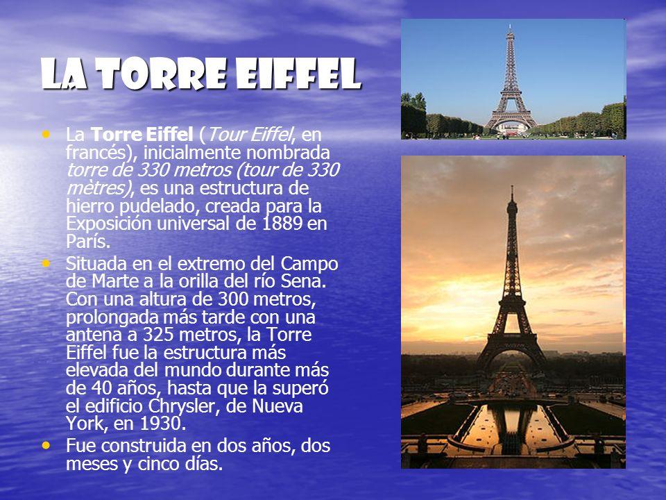 La torre eiffel La Torre Eiffel (Tour Eiffel, en francés), inicialmente nombrada torre de 330 metros (tour de 330 mètres), es una estructura de hierro
