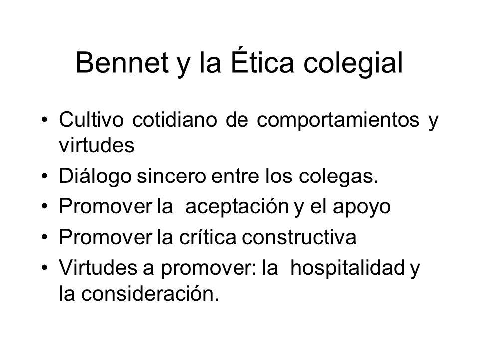 Bennet y la Ética colegial Cultivo cotidiano de comportamientos y virtudes Diálogo sincero entre los colegas. Promover la aceptación y el apoyo Promov