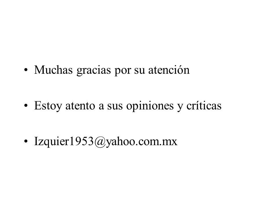 Muchas gracias por su atención Estoy atento a sus opiniones y críticas Izquier1953@yahoo.com.mx
