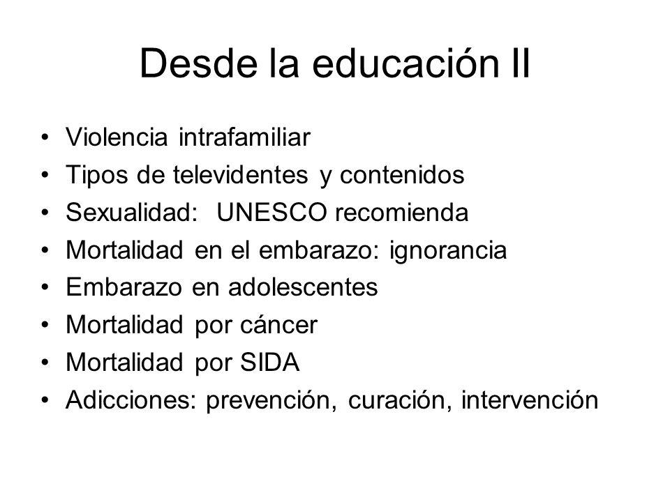 Desde la educación II Violencia intrafamiliar Tipos de televidentes y contenidos Sexualidad: UNESCO recomienda Mortalidad en el embarazo: ignorancia E