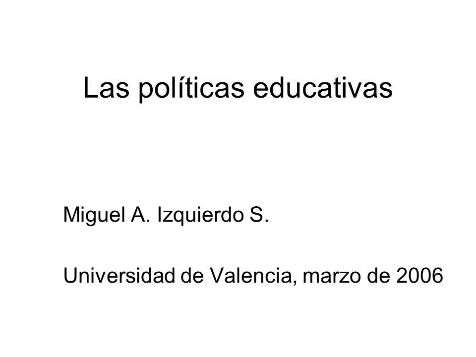 Las políticas educativas Miguel A. Izquierdo S. Universidad de Valencia, marzo de 2006