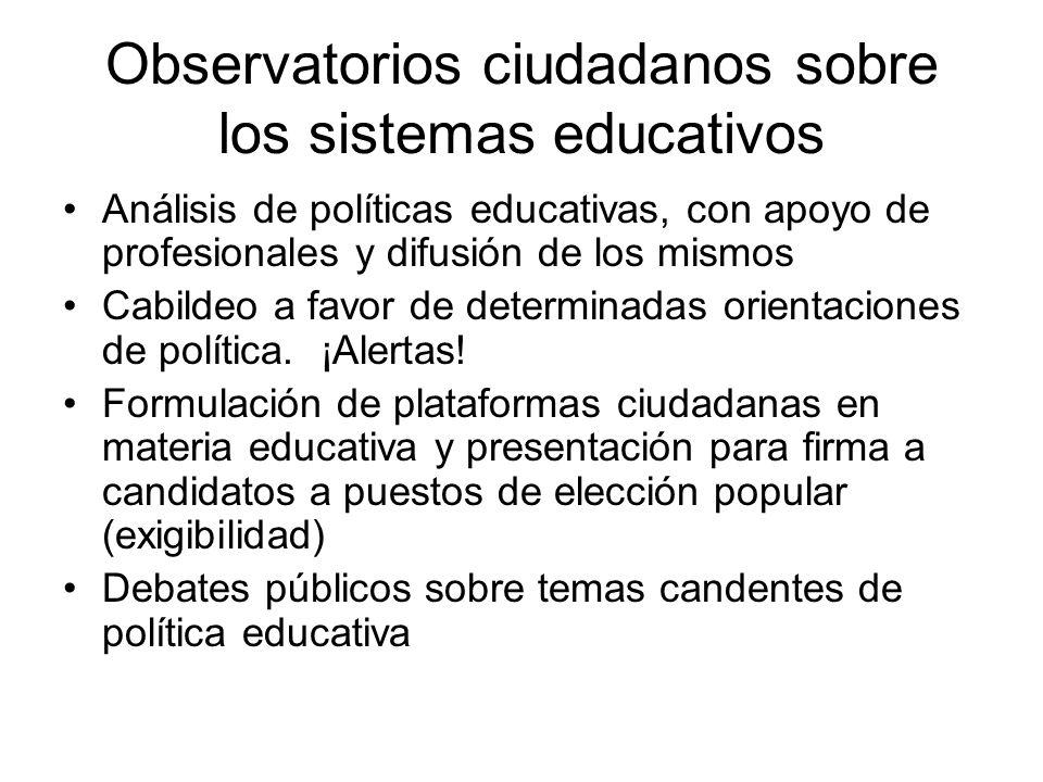Observatorios ciudadanos sobre los sistemas educativos Análisis de políticas educativas, con apoyo de profesionales y difusión de los mismos Cabildeo