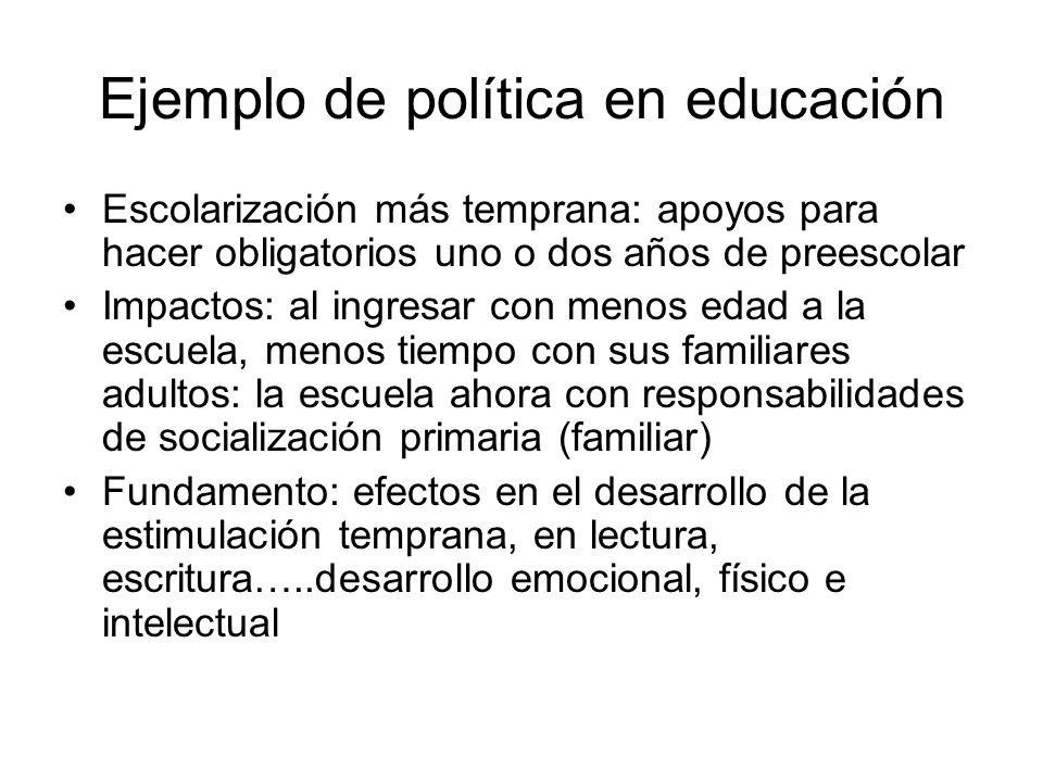 Ejemplo de política en educación Escolarización más temprana: apoyos para hacer obligatorios uno o dos años de preescolar Impactos: al ingresar con me