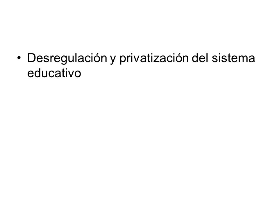 Desregulación y privatización del sistema educativo