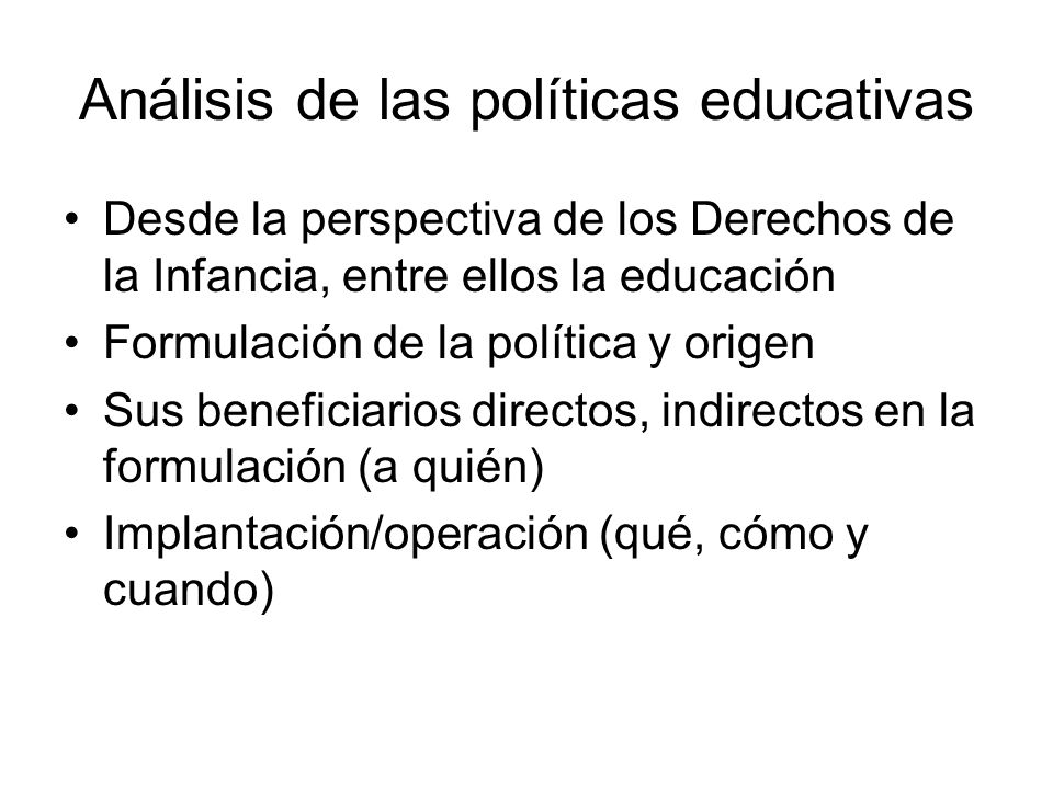 Análisis de las políticas educativas Desde la perspectiva de los Derechos de la Infancia, entre ellos la educación Formulación de la política y origen