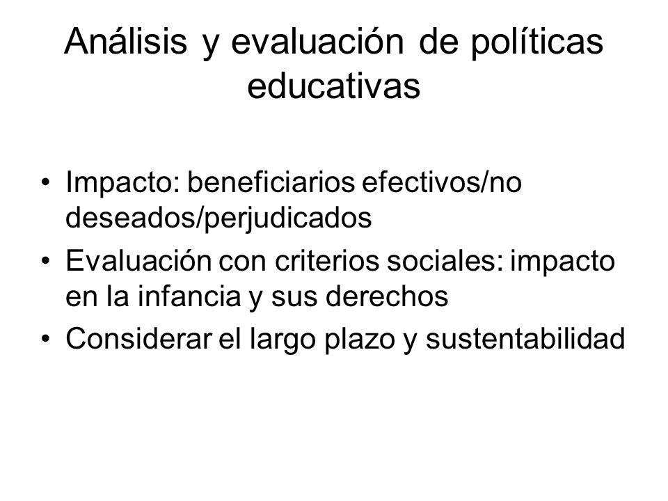 Análisis y evaluación de políticas educativas Impacto: beneficiarios efectivos/no deseados/perjudicados Evaluación con criterios sociales: impacto en