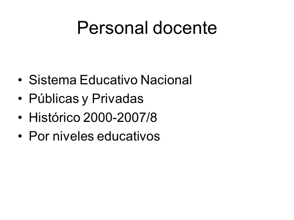 Personal docente Sistema Educativo Nacional Públicas y Privadas Histórico 2000-2007/8 Por niveles educativos