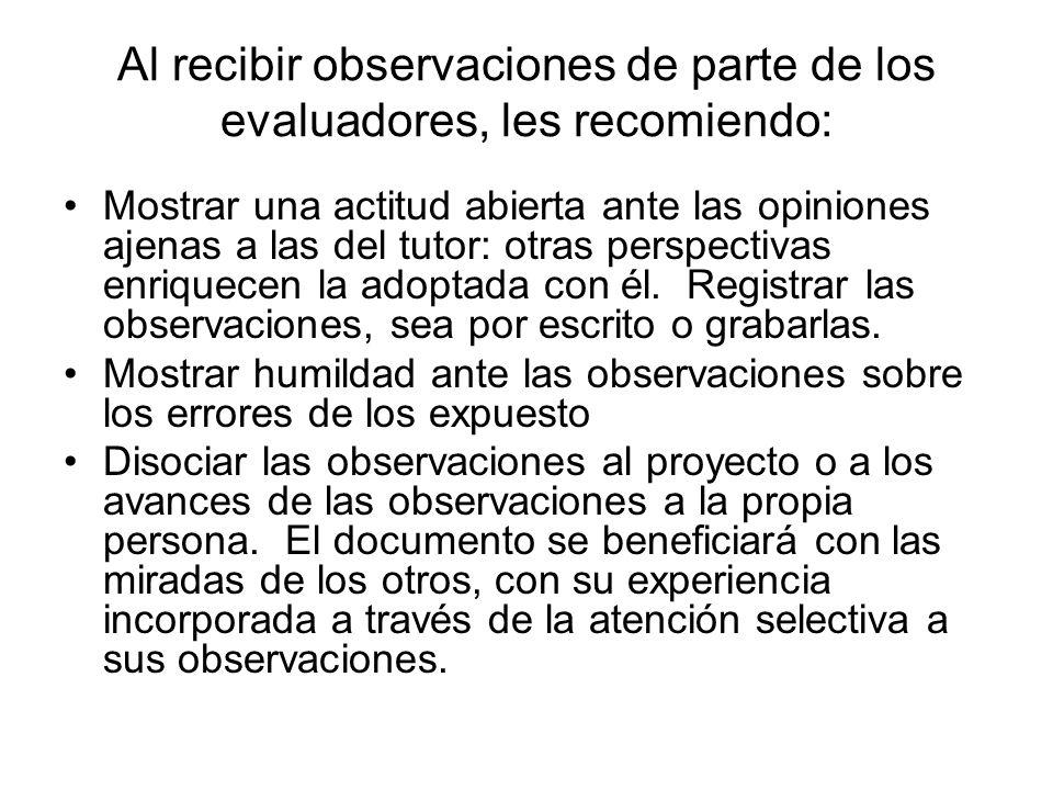 Al recibir observaciones de parte de los evaluadores, les recomiendo: Mostrar una actitud abierta ante las opiniones ajenas a las del tutor: otras per