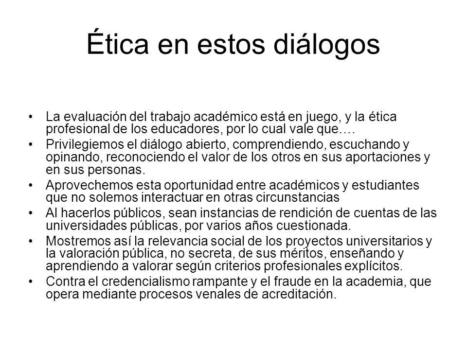 Ética en estos diálogos La evaluación del trabajo académico está en juego, y la ética profesional de los educadores, por lo cual vale que…. Privilegie