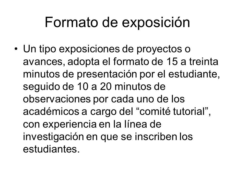 Formato de exposición Un tipo exposiciones de proyectos o avances, adopta el formato de 15 a treinta minutos de presentación por el estudiante, seguid