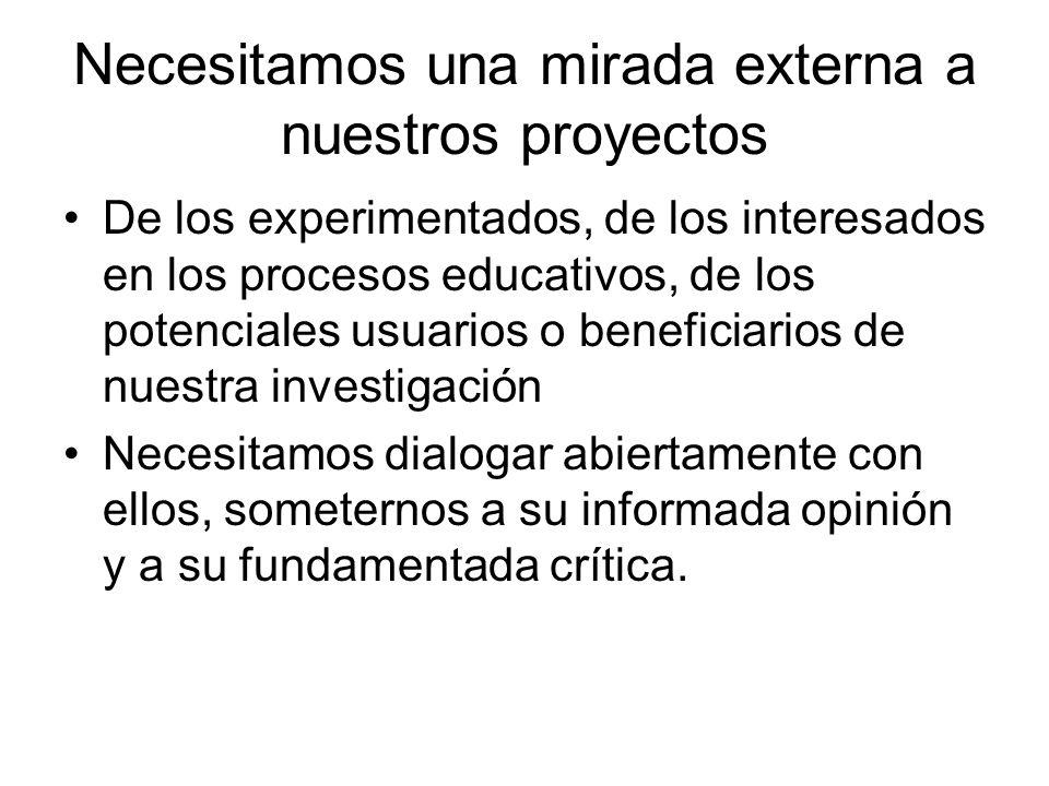 Necesitamos una mirada externa a nuestros proyectos De los experimentados, de los interesados en los procesos educativos, de los potenciales usuarios