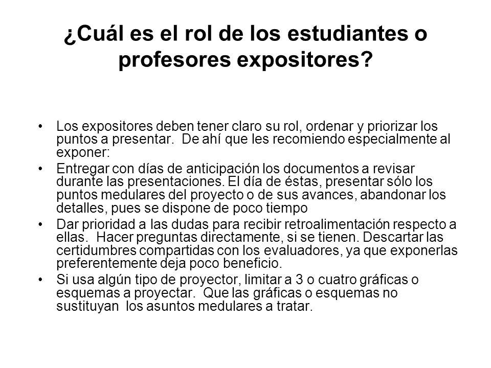 ¿Cuál es el rol de los estudiantes o profesores expositores? Los expositores deben tener claro su rol, ordenar y priorizar los puntos a presentar. De