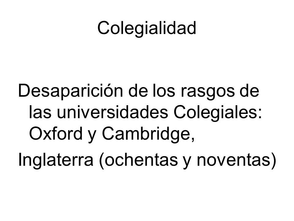 Colegialidad Desaparición de los rasgos de las universidades Colegiales: Oxford y Cambridge, Inglaterra (ochentas y noventas)