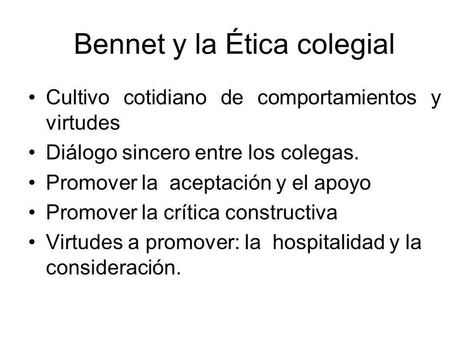 Bennet y la Ética colegial Cultivo cotidiano de comportamientos y virtudes Diálogo sincero entre los colegas.