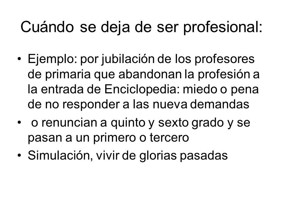 Cuándo se deja de ser profesional: Ejemplo: por jubilación de los profesores de primaria que abandonan la profesión a la entrada de Enciclopedia: mied