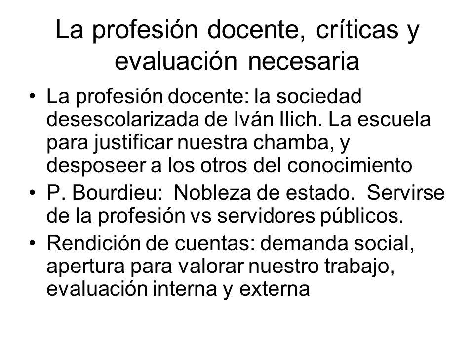 La profesión docente, críticas y evaluación necesaria La profesión docente: la sociedad desescolarizada de Iván Ilich. La escuela para justificar nues