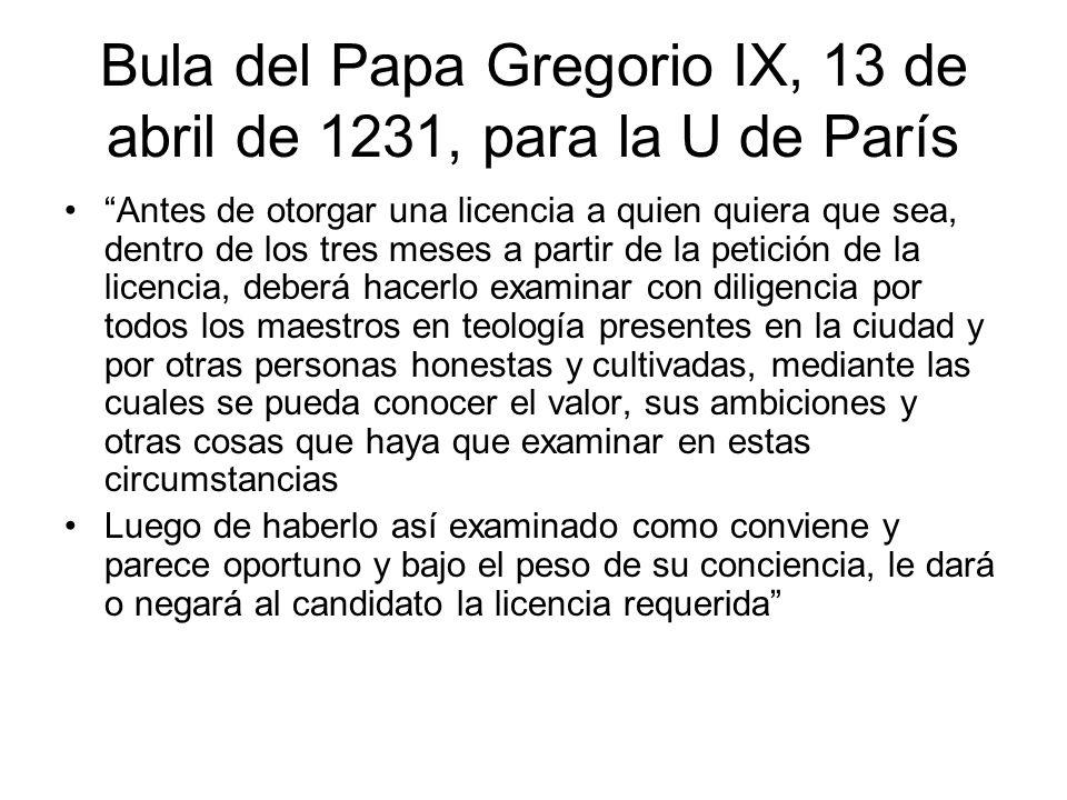 Bula del Papa Gregorio IX, 13 de abril de 1231, para la U de París Antes de otorgar una licencia a quien quiera que sea, dentro de los tres meses a pa