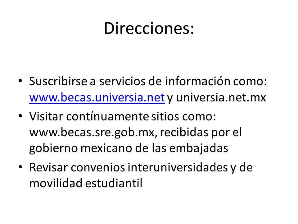Direcciones: Suscribirse a servicios de información como: www.becas.universia.net y universia.net.mx www.becas.universia.net Visitar contínuamente sit
