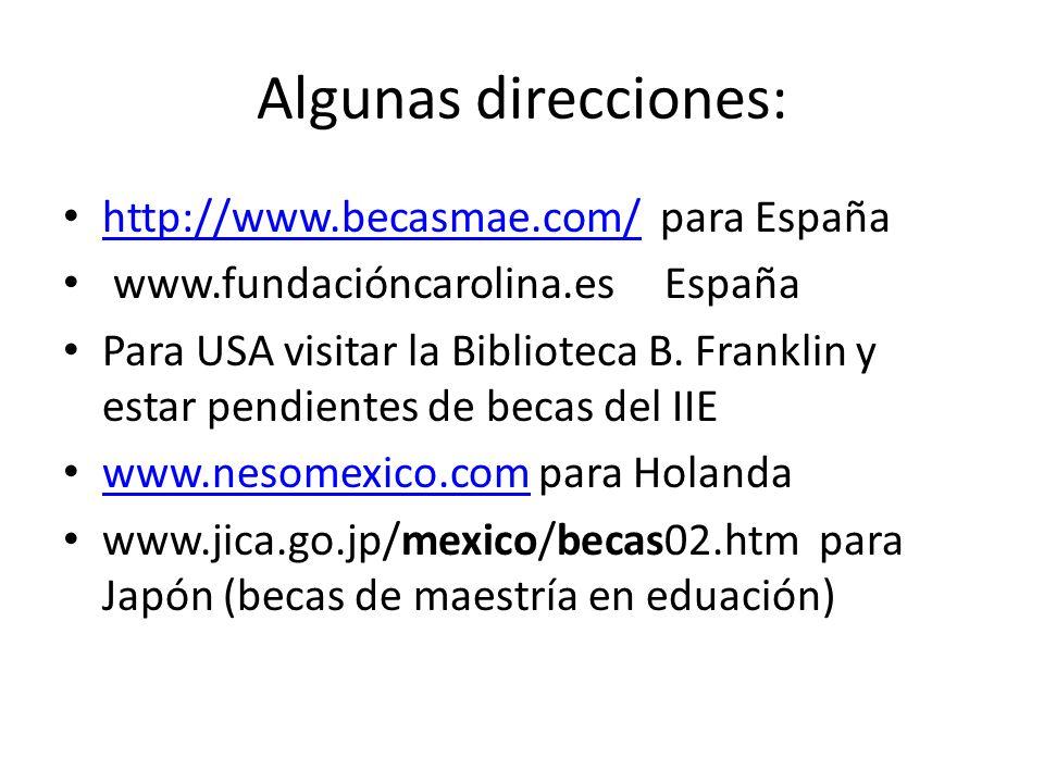 Algunas direcciones: http://www.becasmae.com/ para España http://www.becasmae.com/ www.fundacióncarolina.es España Para USA visitar la Biblioteca B. F