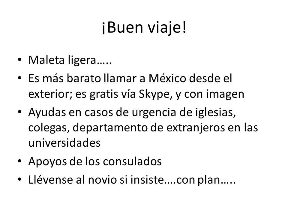 ¡Buen viaje! Maleta ligera….. Es más barato llamar a México desde el exterior; es gratis vía Skype, y con imagen Ayudas en casos de urgencia de iglesi