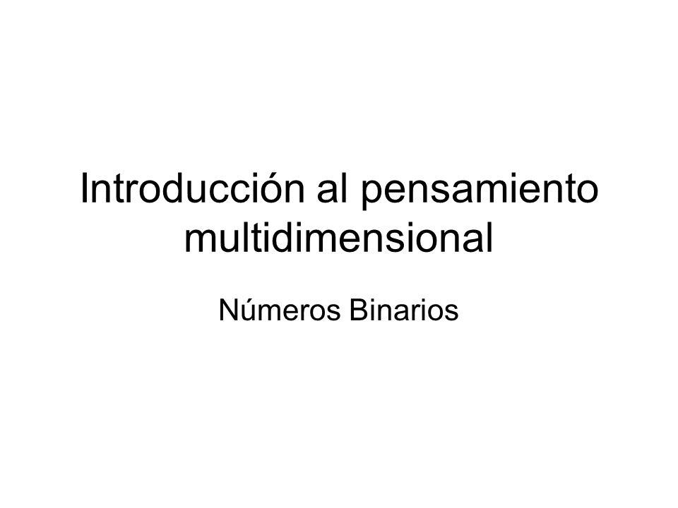 Introducción al pensamiento multidimensional Números Binarios