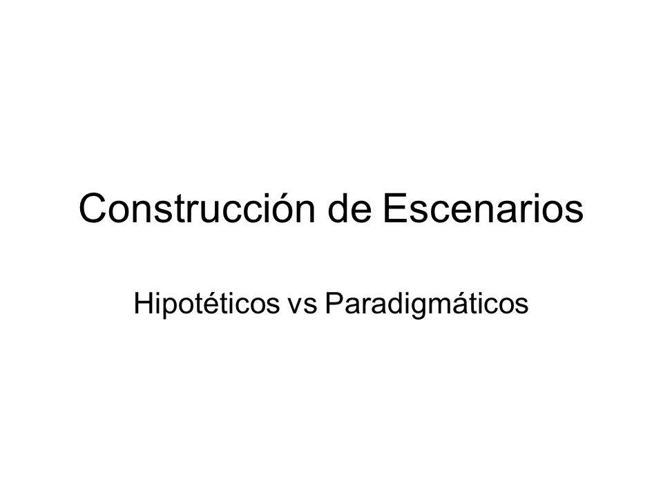 Construcción de Escenarios Hipotéticos vs Paradigmáticos