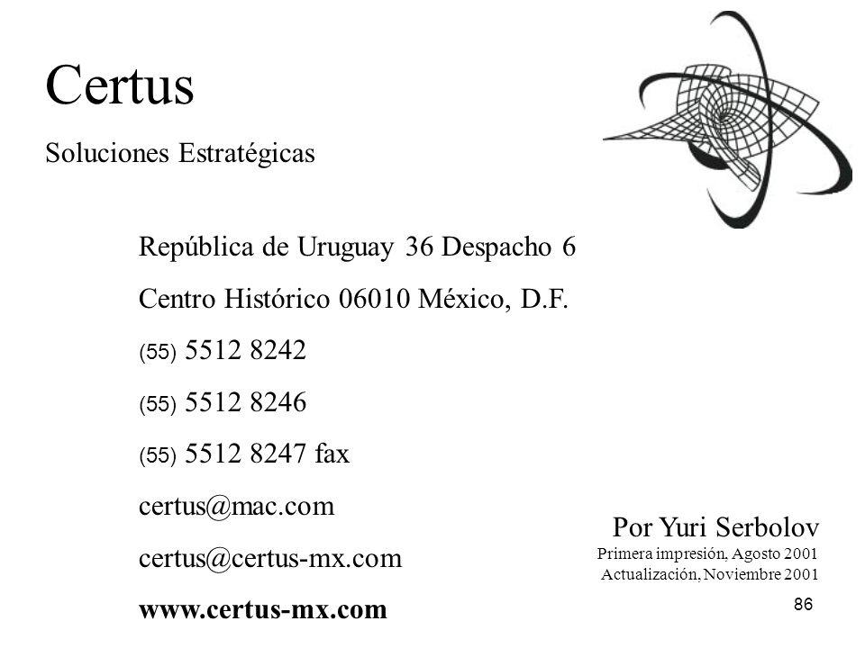 86 Certus Soluciones Estratégicas República de Uruguay 36 Despacho 6 Centro Histórico 06010 México, D.F. (55) 5512 8242 (55) 5512 8246 (55) 5512 8247