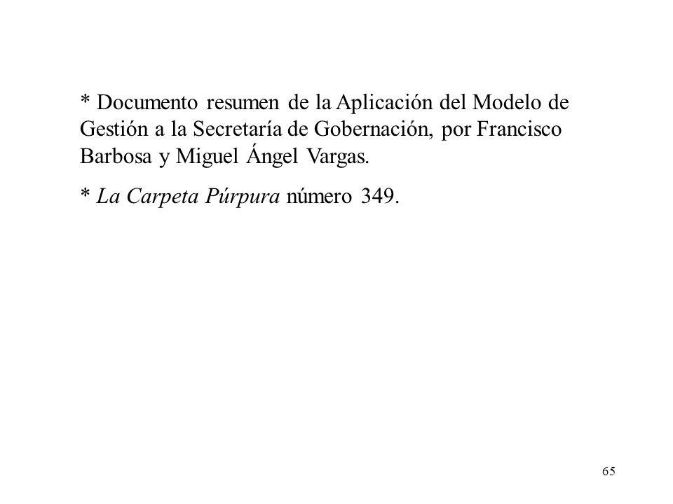 65 * Documento resumen de la Aplicación del Modelo de Gestión a la Secretaría de Gobernación, por Francisco Barbosa y Miguel Ángel Vargas. * La Carpet