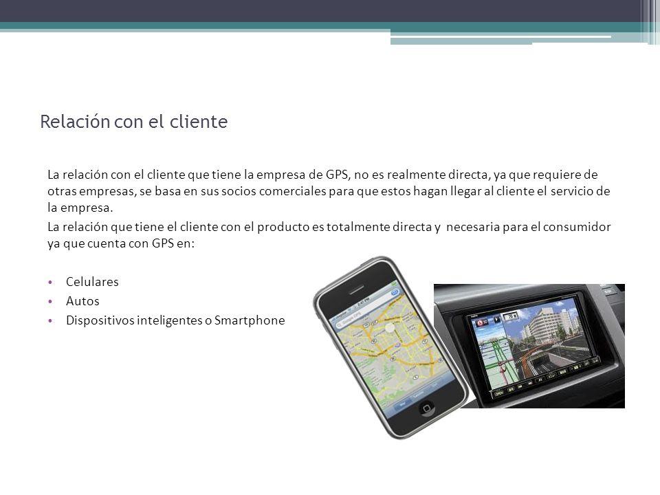 Relación con el cliente La relación con el cliente que tiene la empresa de GPS, no es realmente directa, ya que requiere de otras empresas, se basa en